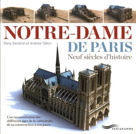 Dany Sandron et Andrew Tallon - Notre-Dame de Paris - Neuf siècles d'histoire.