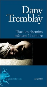 Dany Tremblay - Tous les chemins menent à l'ombre.