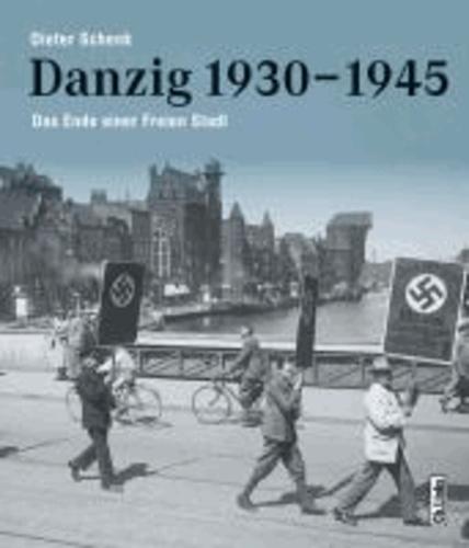 Danzig 1930-1945 - Das Ende einer Freien Stadt.