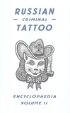 Danzig Baldaev et Sergei Vasiliev - Russian Criminal Tattoo Encyclopaedia - Volume 2.