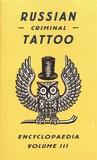 Danzig Baldaev et Sergei Vasiliev - Russian Criminal Tattoo Encyclopaedia - Volume 3.