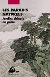 Daoyuan Li et Xuanzhi Yang - Les Paradis naturels - Jardins chinois en prose.
