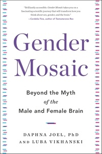 Daphna Joel et Luba Vikhanski - Gender Mosaic - Beyond the Myth of the Male and Female Brain.