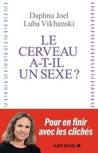 Daphna Joel et Luba Vikhanski - Le Cerveau a-t-il un sexe ?.
