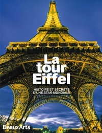 Daphné Bétard et Lionel Cavicchioli - La tour Eiffel - Histoire et secrets d'une star mondiale.
