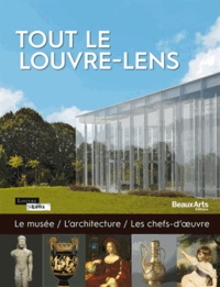 Daphné Bétard et Guillaume Evin - Tout le Louvre-Lens - Le musée, l'architecture, les chefs-d'oeuvre.