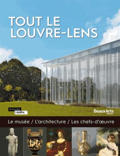 Tout le Louvre-Lens. Le musée, l'architecture, les chefs-d'oeuvre
