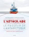 Daphné Buiron et Stéphane Dugast - L'Astrolabe - Le passeur de l'Antarctique.