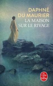 Daphné Du Maurier - La maison sur le rivage.