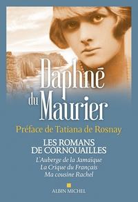 Daphné Du Maurier - Les romans de Cornouailles - L'auberge de la Jamaïque ; La crique du Français ; Ma cousine Rachel.