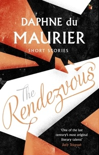 Daphné Du Maurier et Minette Walters - The Rendezvous And Other Stories.