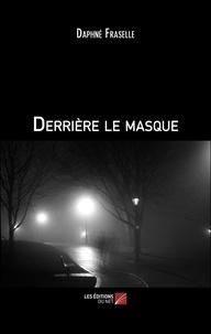Ebook électronique gratuit télécharger pdf Derrière le masque par Daphné Fraselle 9782312069692 PDF iBook RTF