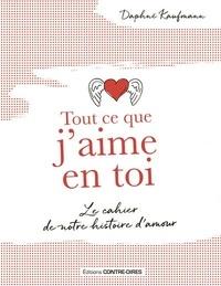 Daphné Kaufmann - Tout ce que j'aime en toi - Le cahier de notre histoire d'amour.