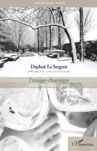 Daphné Le Sergent - L'image-charnière ou le récit d'un regard.