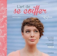 Daphné Narcy et Grégory Campenet - L'art de se coiffer par les mercredis de Daphné - 15 modèles expliqués pas à pas + 10 coiffures expliquées en vidéos.