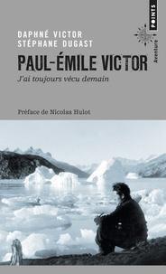"""Daphné Victor et Stéphane Dugast - Paul-Emile Victor : """"j'ai toujours vécu demain""""."""