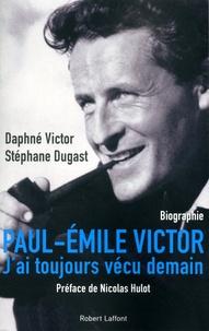 """Daphné Victor et Stéphane Dugast - Paul-Emile Victor - """"J'ai toujours vécu demain""""."""