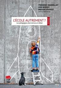 Darbellay frederic et Maude Louviot - L'ecole autrement? les pedagogies alternatives en debat.