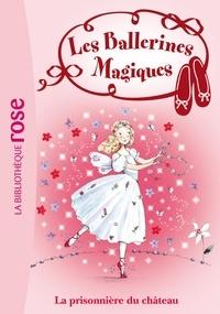 Darcey Bussell - Les Ballerines Magiques 11 - La prisonnière du château.