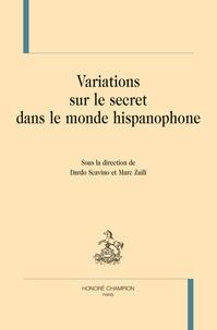 Dardo Scavino et Marc Zuili - Variations sur le secret dans le monde hispanophone.