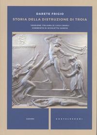 Darete Frigio - Storia della distruzione di Troia.
