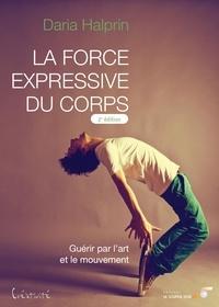 Daria Halprin - La force expressive du corps - Guérir par l'art et le mouvement.