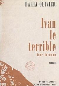 Daria Olivier - Ivan le Terrible, tsar inconnu.