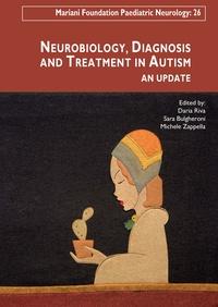 Daria Riva et Sara Bulgheroni - Neurobiology, Diagnosis and Treatment in Autism - An Update.