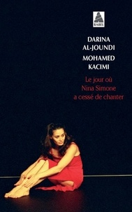 Darina Al-Joundi et Mohamed Kacimi - Le jour où Nina Simone a cessé de chanter.