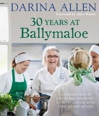 Darina Allen - 30 Years at Ballymaloe: A celebration of the world-renowned cookery school with over 100 new recipes.