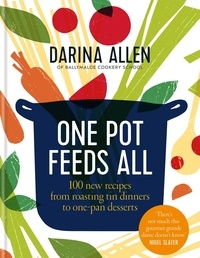 Darina Allen - One Pot Feeds All - 100 new recipes from roasting tin dinners to one-pan desserts.