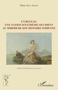 Dario Arce Asenjo - L'Uruguay, une nation d'Extrême-Occident au miroir de son histoire indienne.