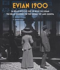 Dario Cimorelli - Evian 1900 - La belle époque sur les rives du Léman.