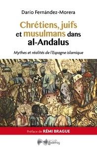Dario Fernandez-Morera - Chrétiens, juifs et musulmans dans al-Andalus - Mythes et réalités de l'Espagne islamique.