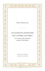 Dario Mantovani - Les juristes écrivains de la Rome antique - Les oeuvres des juristes comme littérature.