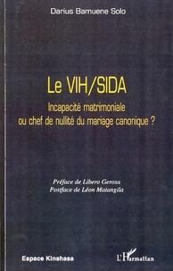Darius Bamuene Solo - Le VIH/SIDA - Incapacité matrimoniale ou chef de nullité du mariage canonique ?.