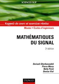 Dariush Ghorbanzadeh et Pierre Marry - Mathématiques du signal - Rappels de cours et exercices résolus.