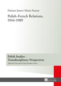 Dariusz Jarosz et Maria Pasztor - Polish-French Relations, 1944-1989 - Translated by Alex Shannon.