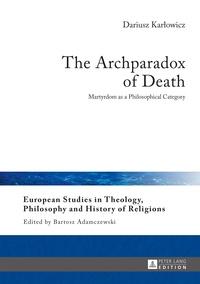 Dariusz Kar?owicz - The Archparadox of Death - Martyrdom as a Philosophical Category.