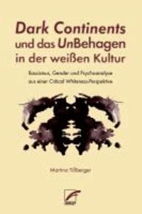 Dark Continents und das UnBehagen in der weißen Kultur - Rassismus, Gender und Psychoanalyse aus einer Critical Whiteness-Perspektive.