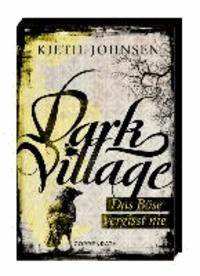 Dark Village 01 - Das Böse vergisst nie.