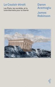 Daron Acemoglu et James A. Robinson - Le couloir étroit - Les Etats, les sociétés et la lutte éternelle pour la liberté.