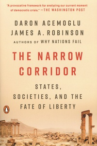 Daron Acemoglu et James A. Robinson - The Narrow Corridor - States, Societies, and the Fate of Liberty.