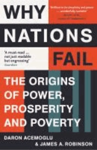 Daron Acemoglu et James A. Robinson - Why Nations Fail - The Origins of Power, Prosperity and Poverty.