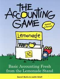 Darrell Mullis et Judith Handler Orloff - The Accounting Game - Basic Accounting Fresh from the Lemonade Stand.
