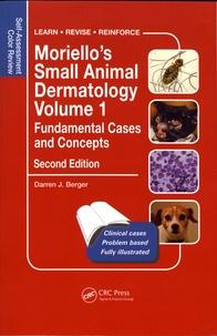 Darren Berger - Moriello's Small Animal Dermatology - Volume 1, Fundamental Cases and Concepts.