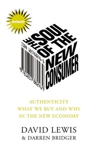 Darren Bridger et David Lewis - Soul of the New Consumer - Authenticity - What We Buy and Why in the New Economy.