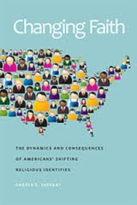 Darren E. Sherkat - Changing Faith - The Dynamics and Consequences of Americans' Shifting Religious Identities.