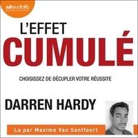 Darren Hardy et Maxime Van Santfoort - L'Effet cumulé - Choisissez de décupler votre réussite.