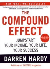 Darren Hardy - The Compound Effect - Multiplying Your Success One Simple Step at a Time.